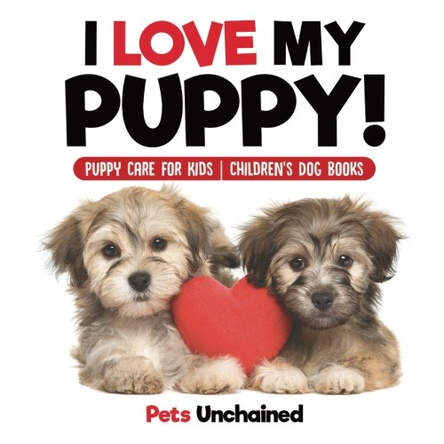 Download I Love My Puppy!  Puppy Care for Kids  Children's Dog Books ebook