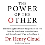 The Power of the Other: The Startling Effect Other People Have on You, from the Boardroom to the Bedroom and Beyond - and What to Do About It | Henry Cloud