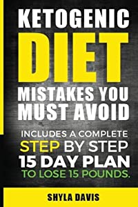 Ketosis: Ketogenic Diet Mistakes You Must Avoid: Includes a Complete Step by Step 15 Day Plan to Lose 15 Pounds. (diabetes, diabetes diet, paleo, ... carb, low carb diet, weight loss) (Volume 1) from CreateSpace Independent Publishing Platform