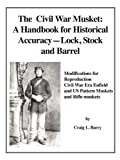 img - for The Civil War Musket: A Handbook for Historical Accuracy-Lock, Stock, and Barrel book / textbook / text book