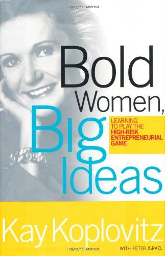 Read Online Bold Women, Big Ideas: Learning To Play The High-Risk Entrepreneurial Game pdf