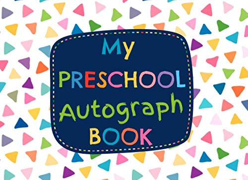 My Preschool Autograph Book: Cute Memory Notebook for Children - Blank Unlined Pages to Collect Signatures and Special Messages from Classmates and Teachers]()