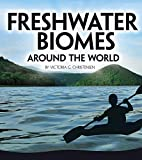 Freshwater Biomes Around the World (Exploring Earth's Biomes)