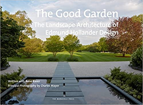 The Good Garden: The Landscape Architecture Of Edmund Hollander Design:  Edmund Hollander, Anne Raver: 9781580934152: Amazon.com: Books