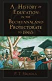 A History of Education in the Bechuanaland Protectorate to 1965, Part Themba Mgadla, 076182488X