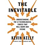 The Inevitable: Understanding the 12 Technological Forces That Will Shape Our Future | Kevin Kelly
