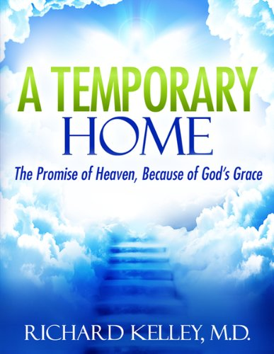 A TEMPORARY HOME: THE PROMISE OF HEAVEN, BECAUSE OF GOD'S GRACE