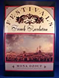 Festivals and the French Revolution, Mona Ozouf, 0674298837