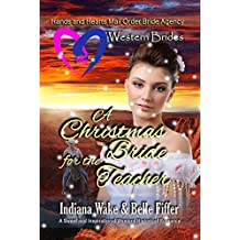 Western Brides: A Christmas Bride for the Teacher: A Sweet and Inspirational Western Historical Romance (Hearts and Hands Mail Order Bride Agency  Book 8)
