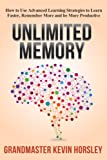 Kevin Horsley Broke a World Memory Record in 2013...And You're About to Learn How to Use His Memory Strategies to Learn Faster, Be More Productive and Achieve More SuccessWith over 100,000 copies sold, Unlimited Memory is a Wall Street Journal Best S...