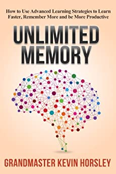 Unlimited Memory: How to Use Advanced Learning Strategies to Learn Faster, Remember More and be More Productive (English Edition) por [Horsley, Kevin]
