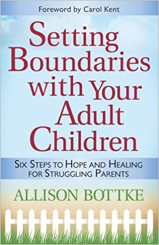 Setting Boundaries® with Your Adult Children: Six Steps to Hope and Healing  for Struggling Parents: Allison Bottke, Carol Kent: 9780736921350:  Amazon.com: ...