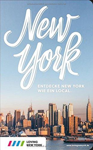 New York Reiseführer: Entdecke New York wie ein Local! Inkl. Insider-Tipps 2018, Events & Touren und kostenloser App