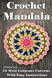 Crochet Mandala: 12 Most Gorgeous Patterns With Easy Instructions: (Crochet Hook A, Crochet Accessories, Crochet Patterns, Crochet Books, Easy Crochet ... Crocheting For Dummies, Crochet Patterns)