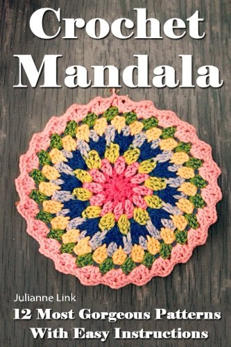 Crochet Mandala: 12 Most Gorgeous Patterns With Easy Instructions: (Crochet Hook A, Crochet Accessories, Crochet Patterns, Crochet Books, Easy Crochet ... Crocheting For Dummies, Crochet Patterns)