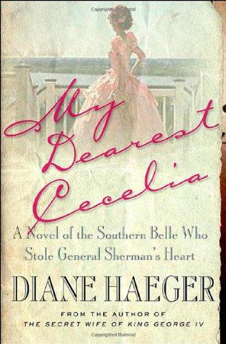My Dearest Cecelia: A Novel of the Southern Belle Who Stole General Sherman's Heart -