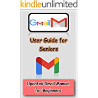 Gmail User Guide for Seniors : Updated Gmail Manual for Beginners