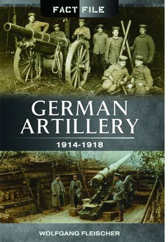 German Artillery: 1914-1918 (Fact File)