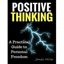 POSITIVE THINKING: A practical guide to personal freedom