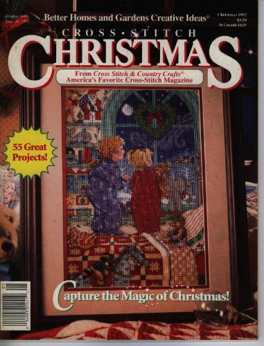 Cross Stitch Christmas, Capture the Magic of Christmas 1992 (BETTER HOMES AND GARDENS CREATIVE IDEAS) (Homes Cross Gardens Stitch And Better)