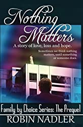 Nothing Matters (Family By Choice) (Volume 1)