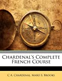Chardenal's Complete French Course, C. a. Chardenal and C. A. Chardenal, 1145225470