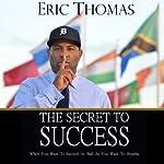 The Secret to Success | Eric Thomas
