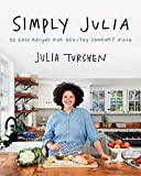 Simply Julia: 110 Easy Recipes for Healthy Comfort