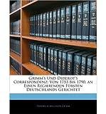 img - for Grimm's Und Diderot's Correspondenz: Von 1753 Bis 1790, an Einen Regierenden F Rsten Deutschlands Gerichtet (Paperback)(German) - Common book / textbook / text book