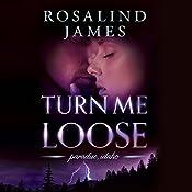 Turn Me Loose | Rosalind James