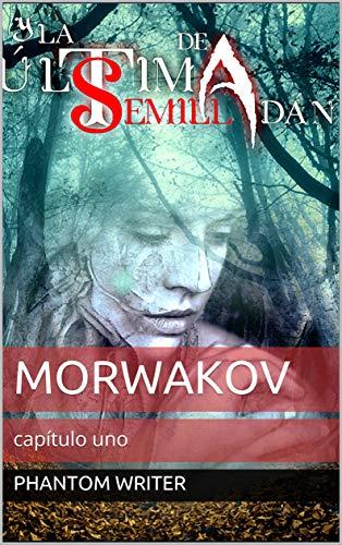 MORWAKOV - Capítulo uno: La última semilla de Adán por PHANTOM WRITER