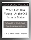 img - for When Life Was Young - At the Old Farm in Maine book / textbook / text book