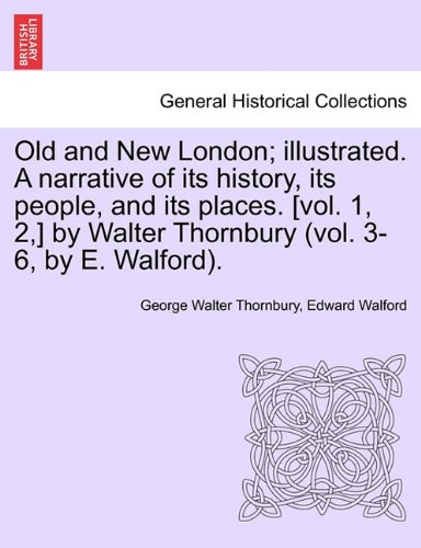 Old and New London; illustrated. A narrative of its history, its people, and its places. [vol. 1, 2,] by Walter Thornbury (vol. 3-6, by E. Walford). Vol. III. PDF
