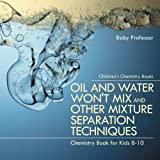 img - for Oil and Water Won't Mix and Other Mixture Separation Techniques - Chemistry Book for Kids 8-10 | Children's Chemistry Books book / textbook / text book