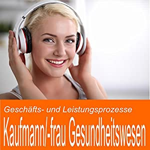Geschäfts- und Leistungsprozesse für Kaufmann / Kauffrau im Gesundheitswesen Hörbuch