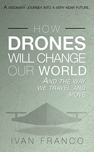 How Drones Will Change Our World (English Edition)