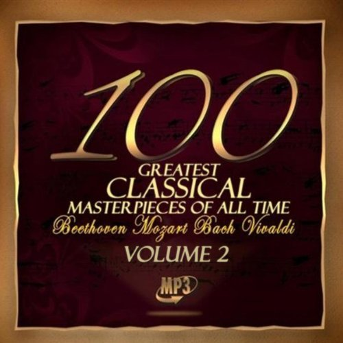 The 100 Greatest Classical Masterpieces of All Time: Volume 2 (Under The Hall Of The Mountain King)