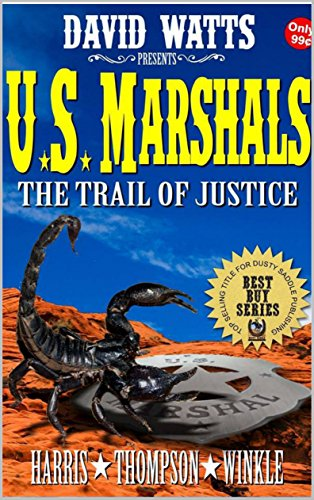 David Watts Presents: U.S. Marshals: The Trail of Justice: A Western Adventure (The Cherokee Parks Presents Western Action and Adventure Series Book 5)