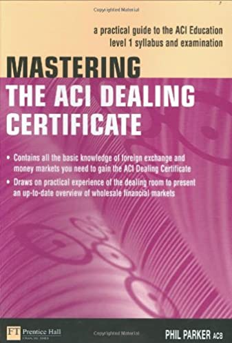 mastering the aci dealing certificate a practical guide to the aci rh amazon com Narayana Junior College Certificate Study Narayana Junior College Certificate Study