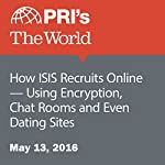 How ISIS Recruits Online - Using Encryption, Chat Rooms and Even Dating Sites | Carolyn Beeler