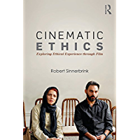 Cinematic Ethics: Exploring Ethical Experience through Film