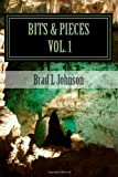 Bits and Pieces Vol 1, Brad L. Johnson, 1494228963