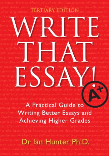 Write That Essay! Tertiary Edition: A Practical Guide to Writing Better Essays and Achieving Higher Grades