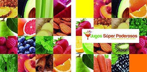 Jugos Súper Poderosos: ¡Fórmulas deliciosas de frutas naturales! (Spanish Edition) by
