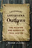 img - for Legendary Louisiana Outlaws: The Villains and Heroes of Folk Justice book / textbook / text book