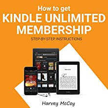 How to Get Kindle Unlimited Membership Audiobook by Harvey McCoy Narrated by RJ Malyk