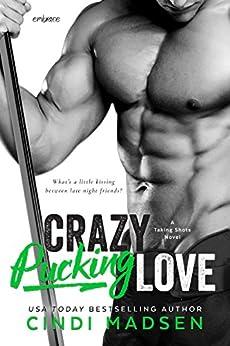 Crazy Pucking Love (Taking Shots) by [Madsen, Cindi]
