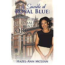 A Sparkle of Royal Blue: Memoirs of the First Female Student of Qrc: My Qrc Memoirs (1986-1988)
