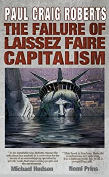 The Failure of Laissez Faire Capitalism and Economic Dissolution of the West by [Roberts, Paul Craig ]