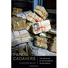 Paper Cadavers: The Archives of Dictatorship in Guatemala